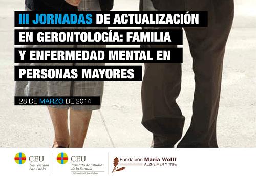 III Jornada de Actualización en Gerontología: Familia y Enfermedad Mental en Personas Mayores 28 de marzo 2014III Jornada de Actualización en Gerontología: Familia y Enfermedad Mental en Personas Mayores 28 de marzo 2014