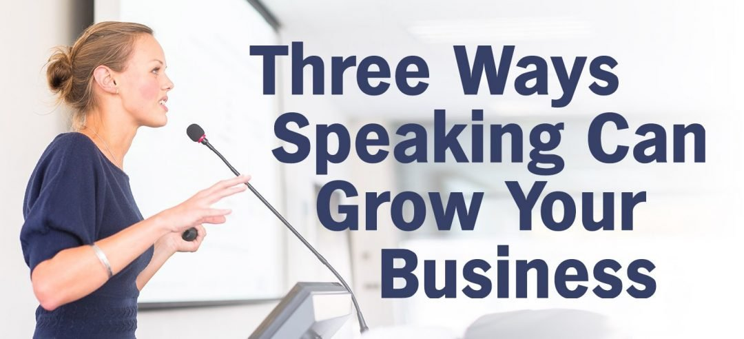 Three Ways Speaking Can Grow Your Business