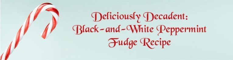 Deliciously Decadent Black-and-White Peppermint Fudge Recipe