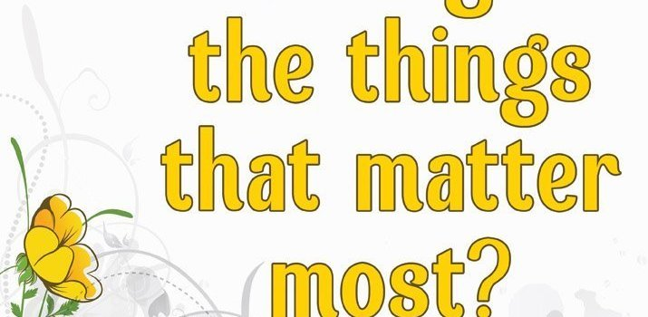 Are you focusing on the things that matter most?