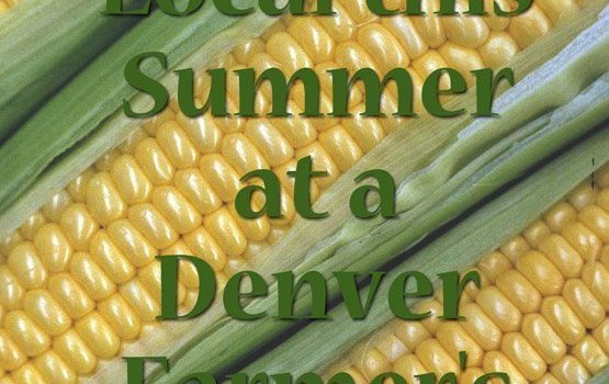 Eat Fresh & Local this Summer at a Denver Farmer's Market
