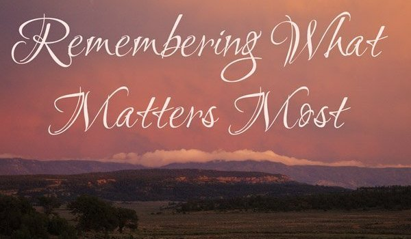 Remembering What Matters Most