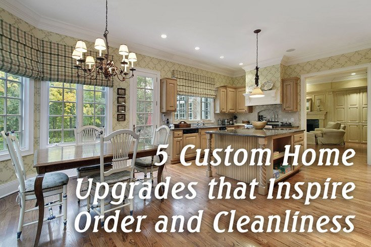 5 Custom Home Upgrades that Inspire Order and Cleanliness
