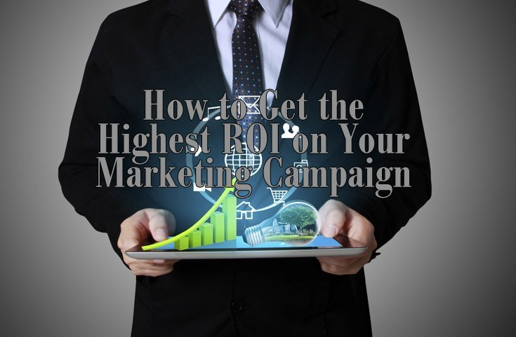 How to Get the Highest ROI on Your Marketing Campaign