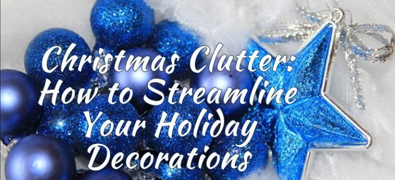 Christmas Clutter: How to Streamline Your Holiday Decorations
