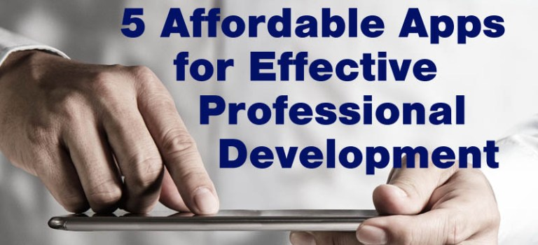 5 Affordable Apps for Effective Professional Development
