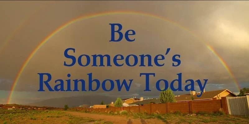 Be Someone's Rainbow Today