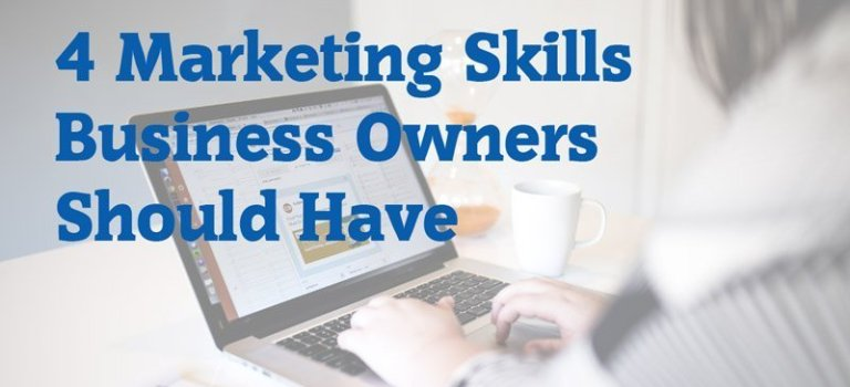 4 Marketing Skills Business Owners Should Have