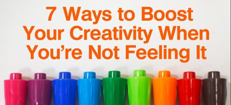 7 Ways to Boost Your Creativity When You're Not Feeling It