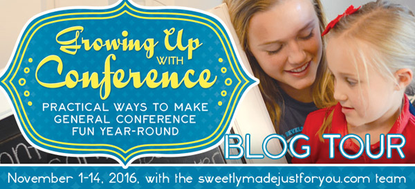 Blog Tour--Growing Up with Conference Practical ways to Make General Conference Fun Year-Round