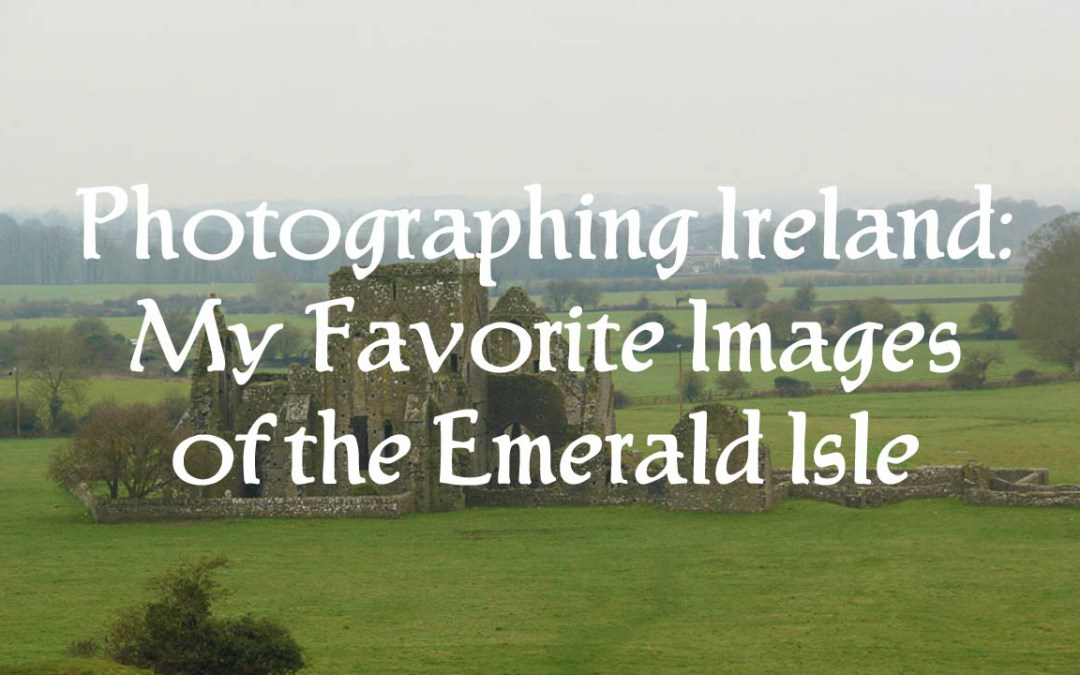 Photographing Ireland: Favorite Images of the Emerald Isle