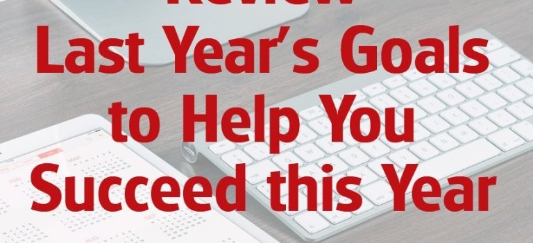 Review Last Year's Goals to Help You Succeed this Year