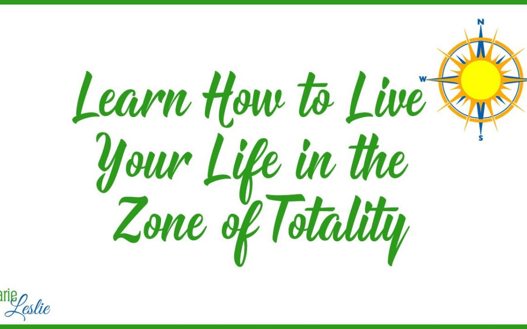 Learn How to Live Your Life in the Zone of Totality