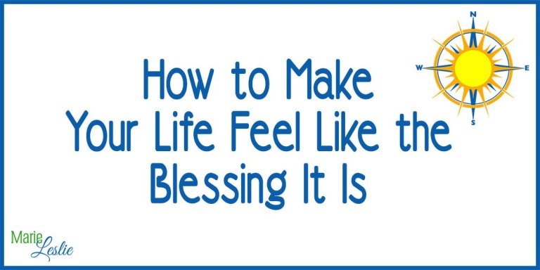 How to Make Your Life Feel Like the Blessing It Is