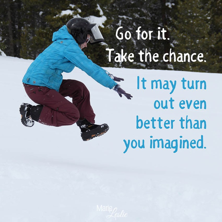 Go for it. Take the chance. It may turn out even better than you imagined.