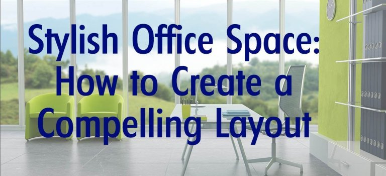 Stylish Office Space: How to Create a Compelling Layout
