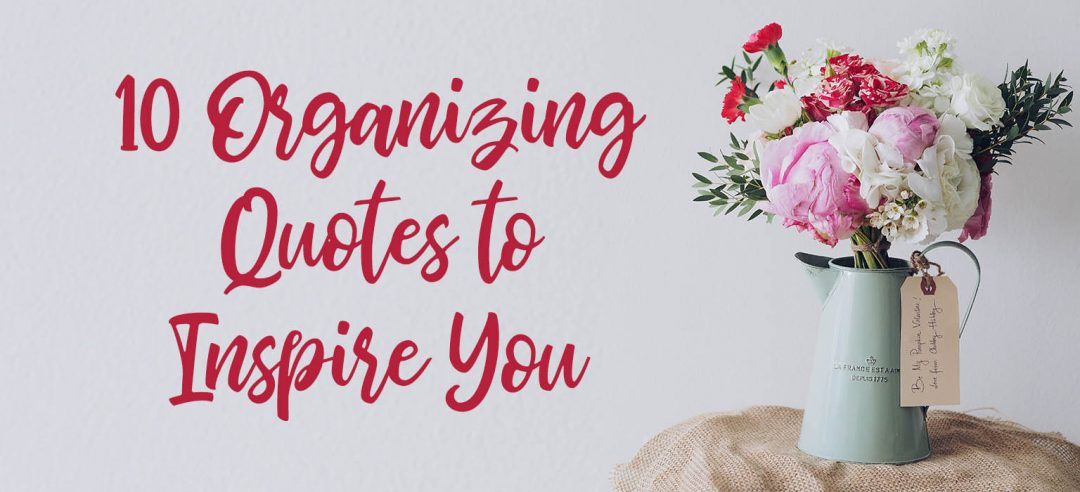 10 Organizing Quotes to Inspire You