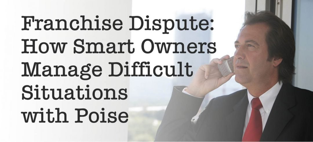 Franchise Dispute: How Smart Owners Manage Difficult Situations with Poise