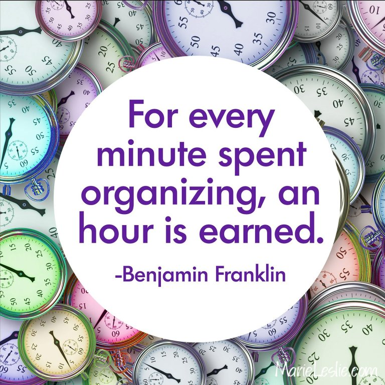 For every minute spent organizing, an hour is earned. --Benjamin Franklin