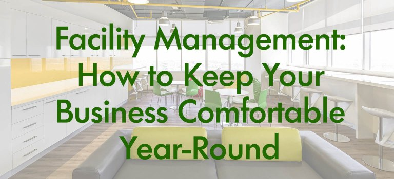 Facility Management: How to Keep Your Business Comfortable Year-Round
