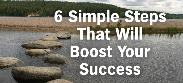 6 Simple Steps That Will Boost Your Success