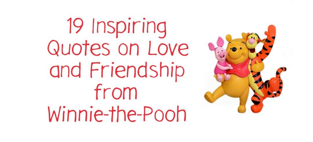 19 Inspiring Quotes on Love and Friendship from Winnie-the-Pooh