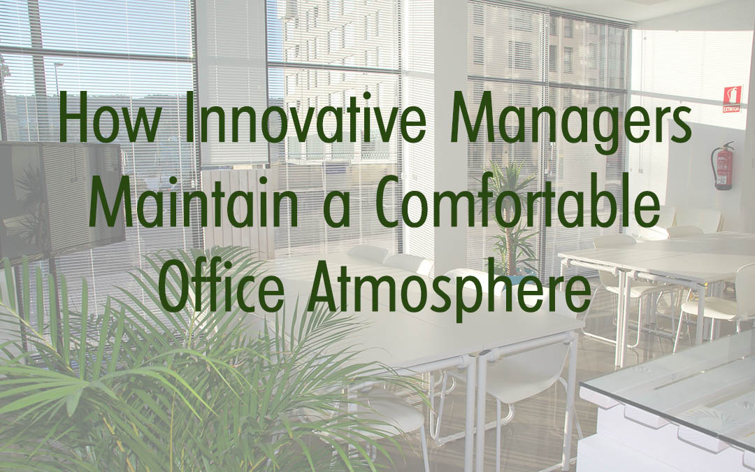 How Innovative Managers Maintain a Comfortable Office Atmosphere