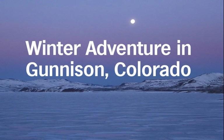 Winter Adventure in Gunnison Colorado