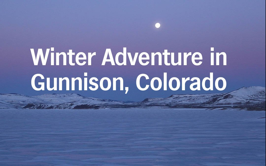 Winter Adventure in Gunnison, Colorado