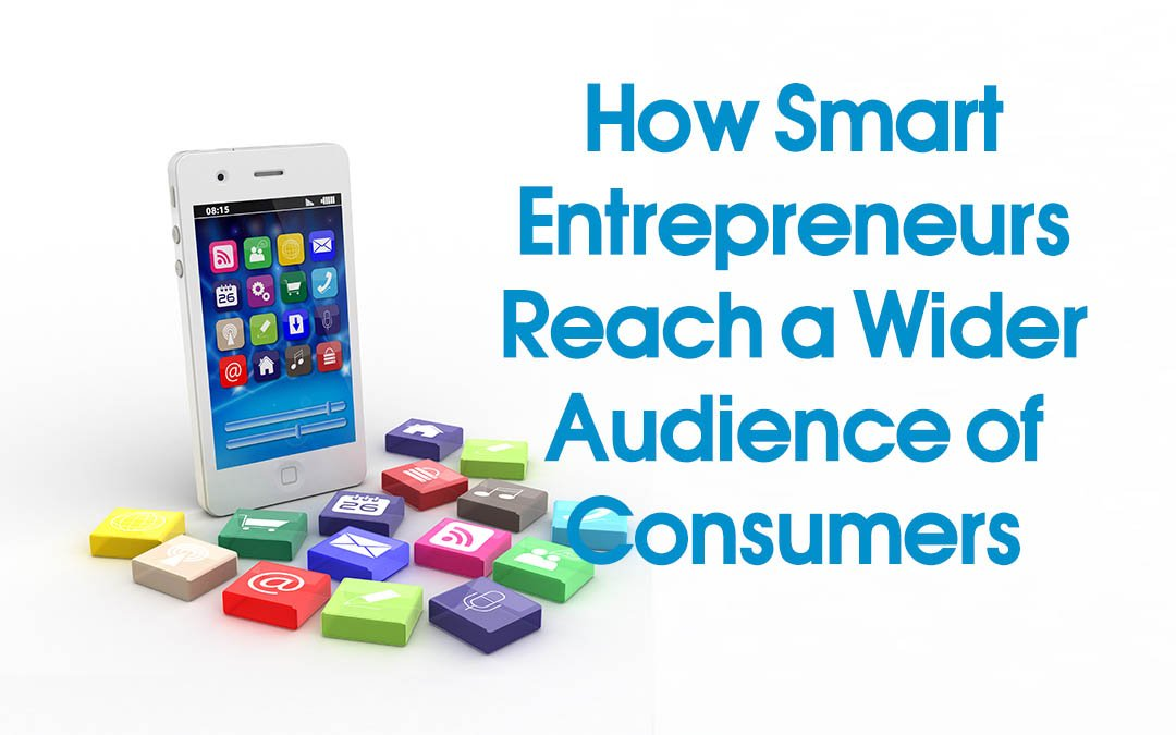 How Smart Entrepreneurs Reach a Wider Audience of Consumers