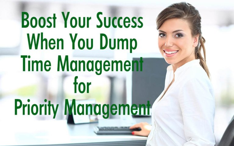 Boost Your Success When You Dump Time Management for Priority Management