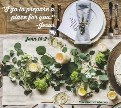 I go to prepare a place for you.--Jesus