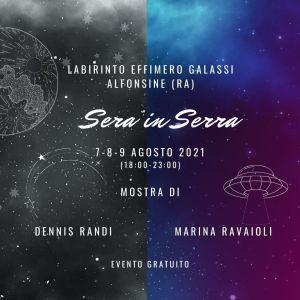 """""""Sera in Serra"""": mostra bipersonale di Dennis Randi e Marina Ravaioli al Labirinto Effimero Azienda Galassi, ad Alfonsine (RA), in Via Roma n°111., il 7-8-9 Agosto 2021."""