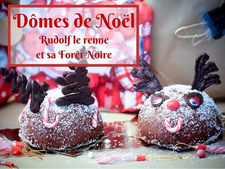 recette des Dômes de Noël Rudolf le renne et sa forêt noire