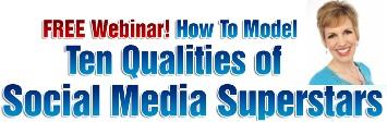 Free Webinar! How To Model Ten Qualities of Social Media Superstars!
