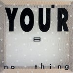 Your No- Thing- Nothing- 2019- verbal no.29