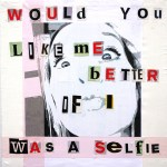 Would You Like Me Better If I Was a Selfie -verbal 145-Remains Of Today 2021