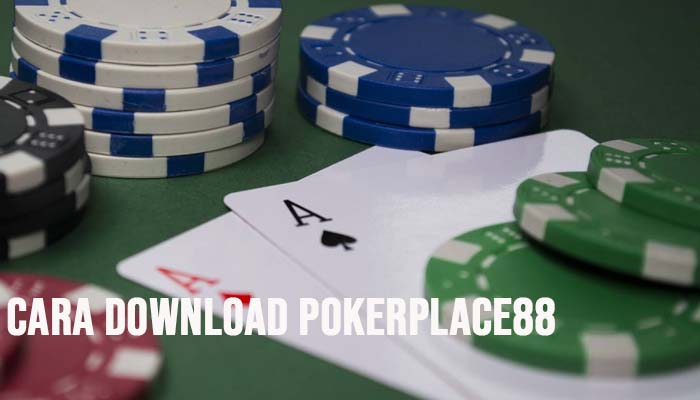 Cara Download Pokerplace88