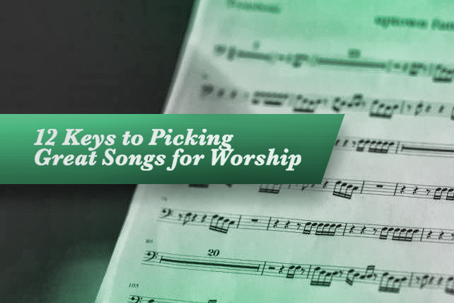 12 Keys To Picking Great Songs For Worship | Following God