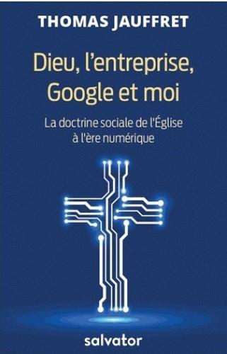 Dieu, l'entreprise, Google et moi. La Doctrine Sociale de l'Eglise à l'ère du numérique
