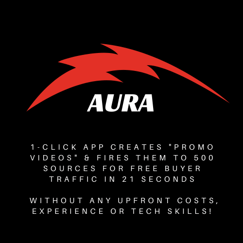 "Aura is 1-Click app creates ""promo videos"" & fires them to 500 sources for free buyer traffic in 21 seconds without any upfront costs, experience or tech skills!"