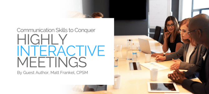 "Communication Skills to Conquer ""Highly Interactive Meetings"""