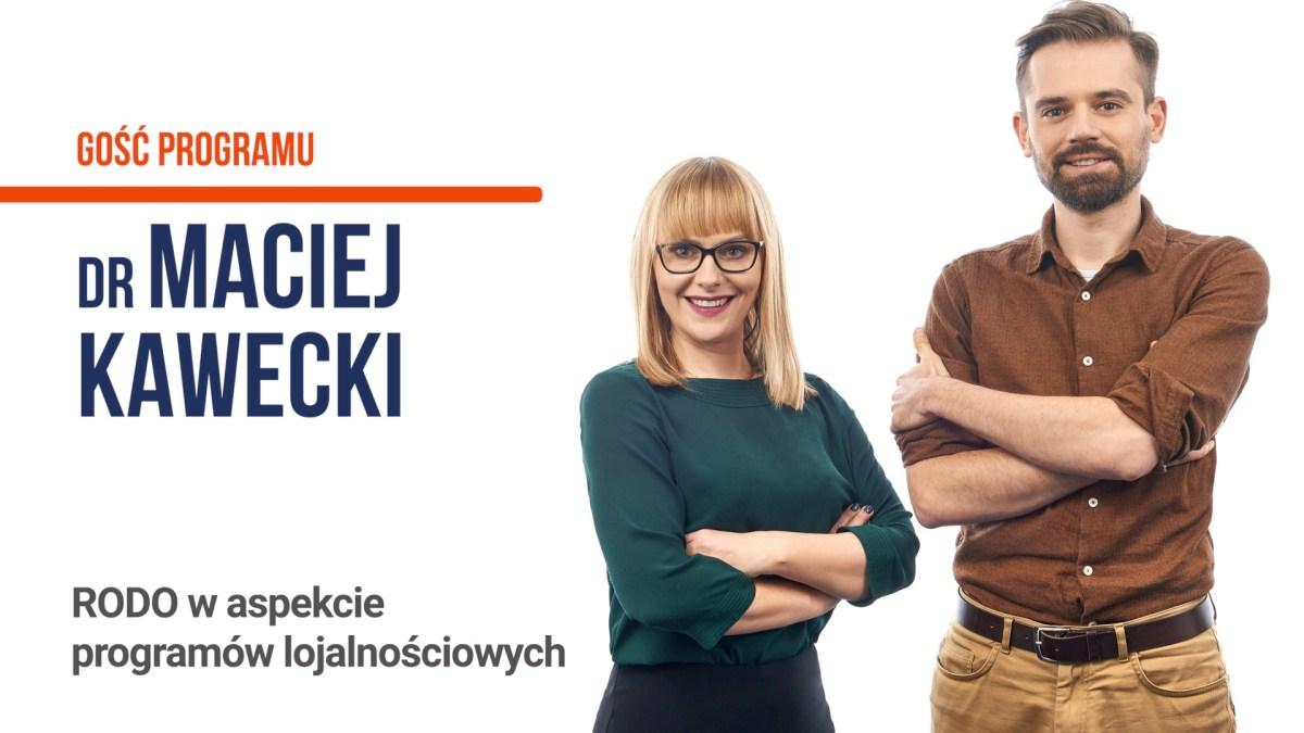 RODO w aspekcie programów lojalnościowych - dr Maciej Kawecki - Tomasz Makaruk