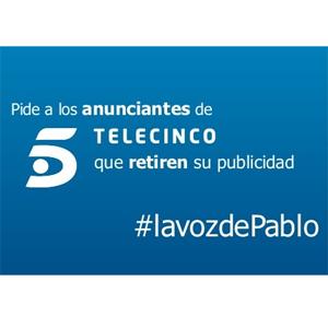 Más de 85.000 personas piden que los anunciantes retiren su publicidad de Telecinco uniéndose así a #lavozdePablo