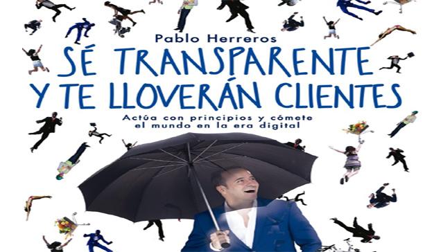 Pablo Herreros: Sé transparente y te lloverán clientes