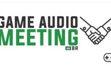 Game Audio Meeting reunirá profissionais do Brasil e do Mundo para discutir o mercado de Áudio para Games