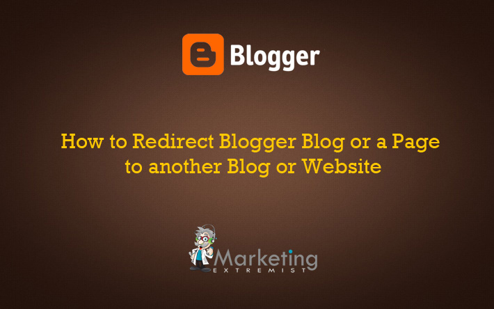 How to Redirect Blogger Blog or a Page to another Blog or