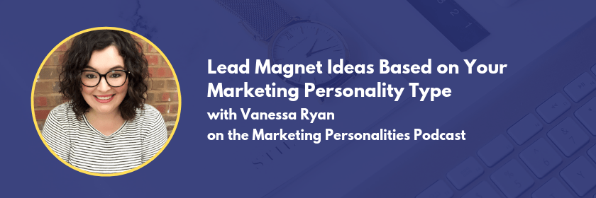 Lead Magnet Ideas based on your marketing personality type with Vanessa Ryan on the Marketing Personalities Podcast, hosted by Brit Kolo