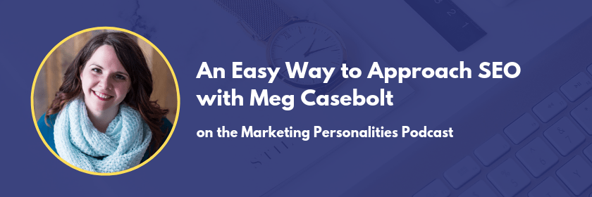 An Easy Way to Approach SEO with Meg Casebolt on the Marketing Personalities Podcast with Brit Kolo, INTJ INTP ISTJ ISTP Marketing