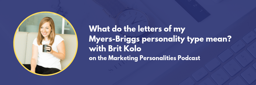 Ever wonder what your Myers Briggs letters mean? Dive into each letter and what it means for you in this episode of the Marketing Personalities Podcast with Brit Kolo